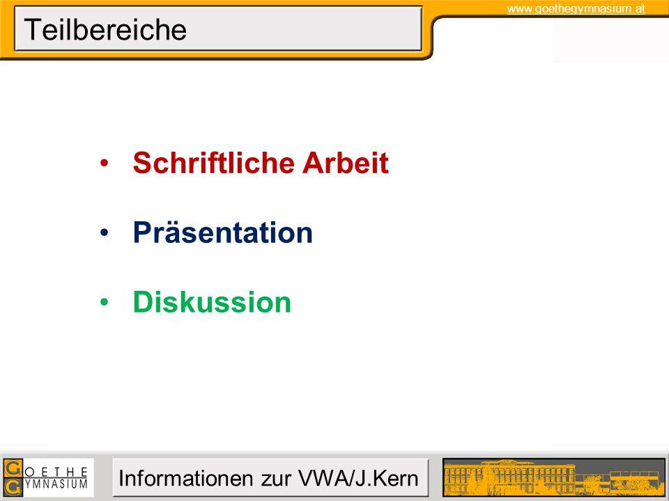 www.goethegymnasium.at Informationen zur VWA/J.Kern Teilbereiche Schriftliche Arbeit Präsentation Diskussion