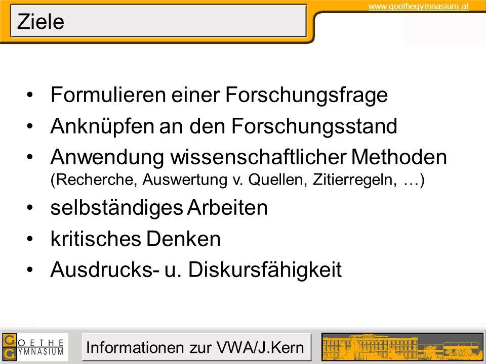 www.goethegymnasium.at Informationen zur VWA/J.Kern Ziele Formulieren einer Forschungsfrage Anknüpfen an den Forschungsstand Anwendung wissenschaftlic