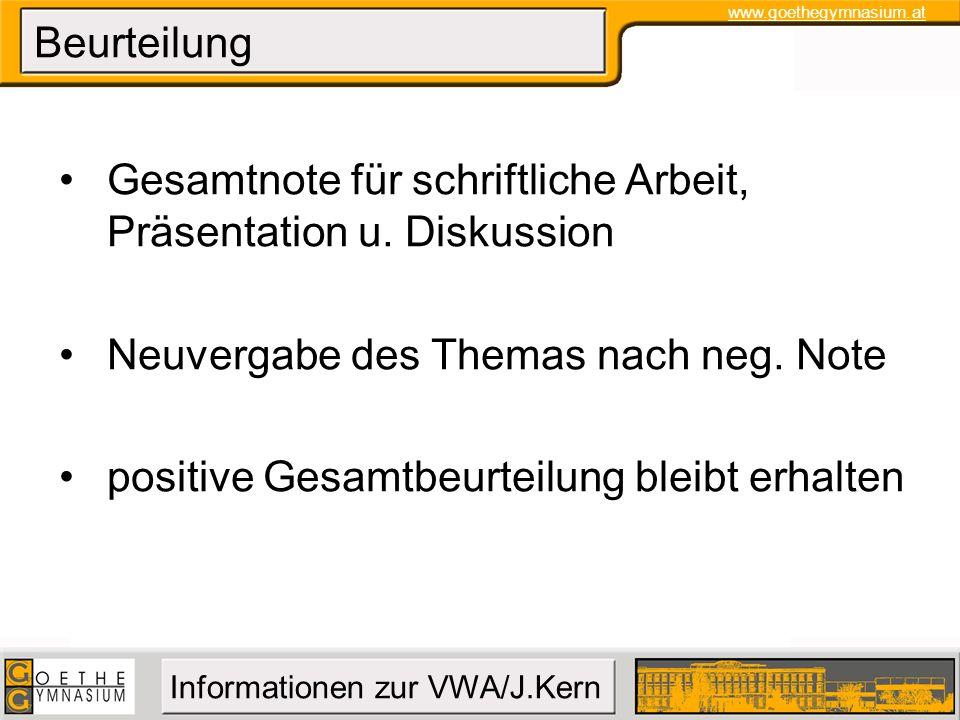 www.goethegymnasium.at Informationen zur VWA/J.Kern Beurteilung Gesamtnote für schriftliche Arbeit, Präsentation u. Diskussion Neuvergabe des Themas n