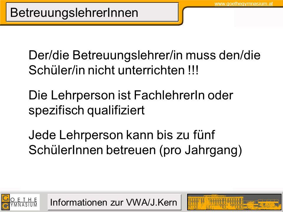www.goethegymnasium.at Informationen zur VWA/J.Kern BetreuungslehrerInnen Der/die Betreuungslehrer/in muss den/die Schüler/in nicht unterrichten !!! D