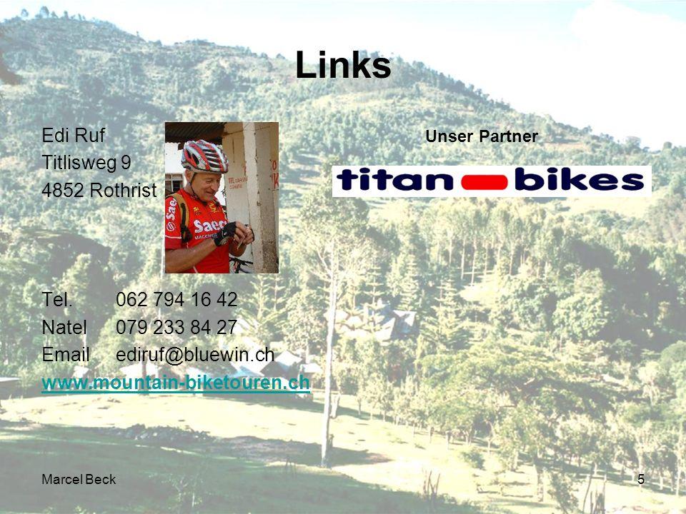 Marcel Beck5 Links Edi Ruf Titlisweg 9 4852 Rothrist Tel.062 794 16 42 Natel079 233 84 27 Emailediruf@bluewin.ch www.mountain-biketouren.ch Unser Partner