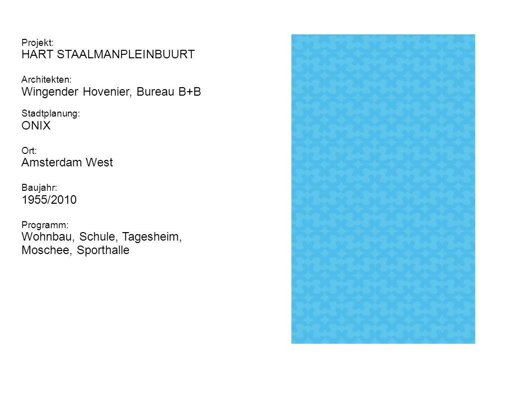 Projekt: HART STAALMANPLEINBUURT Architekten: Wingender Hovenier, Bureau B+B Stadtplanung: ONIX Ort: Amsterdam West Baujahr: 1955/2010 Programm: Wohnbau, Schule, Tagesheim, Moschee, Sporthalle