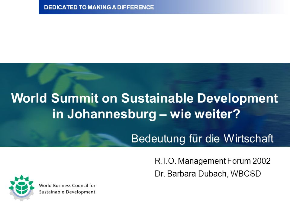 DEDICATED TO MAKING A DIFFERENCE World Summit on Sustainable Development in Johannesburg – wie weiter.