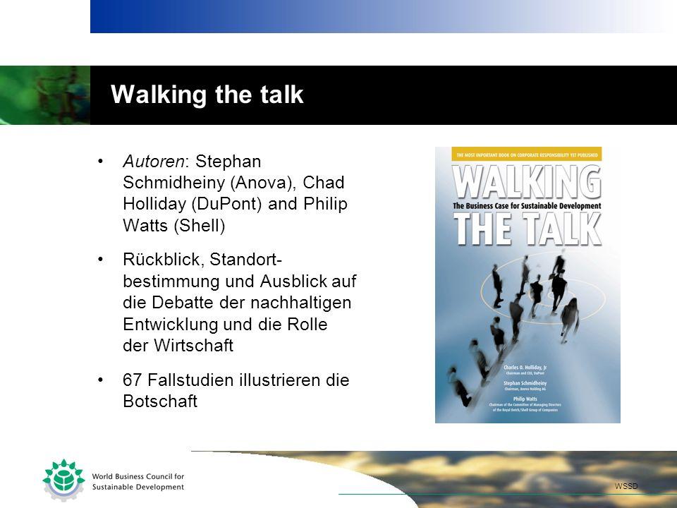 Walking the talk Autoren: Stephan Schmidheiny (Anova), Chad Holliday (DuPont) and Philip Watts (Shell) Rückblick, Standort- bestimmung und Ausblick auf die Debatte der nachhaltigen Entwicklung und die Rolle der Wirtschaft 67 Fallstudien illustrieren die Botschaft WSSD