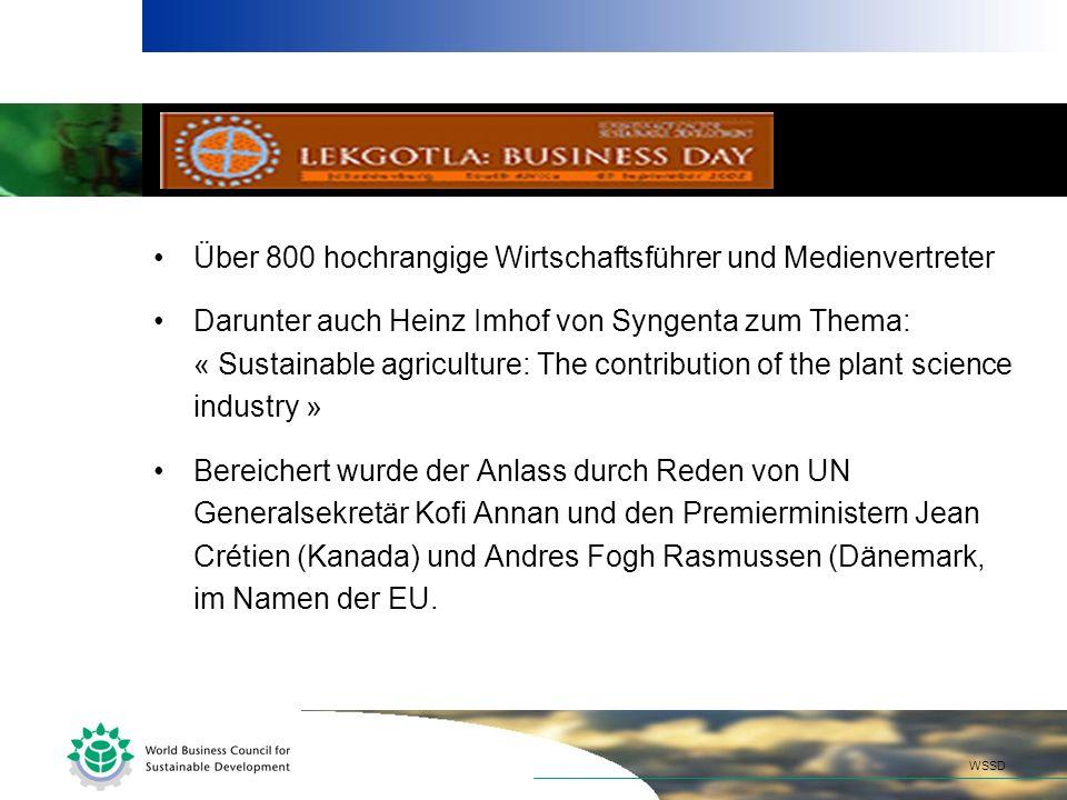 Über 800 hochrangige Wirtschaftsführer und Medienvertreter Darunter auch Heinz Imhof von Syngenta zum Thema: « Sustainable agriculture: The contribution of the plant science industry » Bereichert wurde der Anlass durch Reden von UN Generalsekretär Kofi Annan und den Premierministern Jean Crétien (Kanada) und Andres Fogh Rasmussen (Dänemark, im Namen der EU.