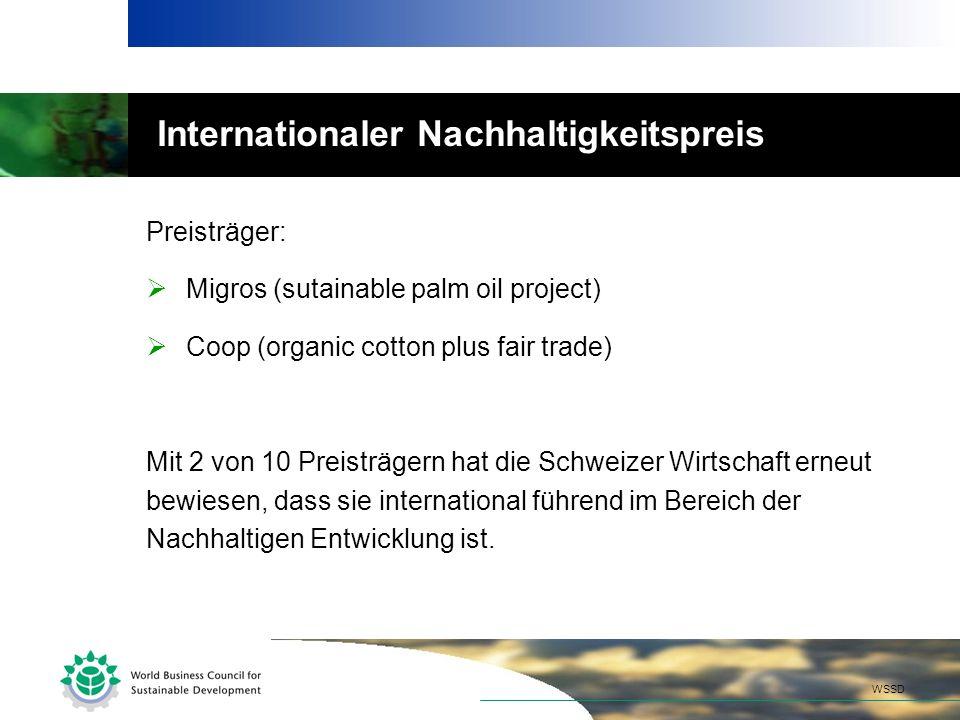 Internationaler Nachhaltigkeitspreis Preisträger: Migros (sutainable palm oil project) Coop (organic cotton plus fair trade) Mit 2 von 10 Preisträgern hat die Schweizer Wirtschaft erneut bewiesen, dass sie international führend im Bereich der Nachhaltigen Entwicklung ist.