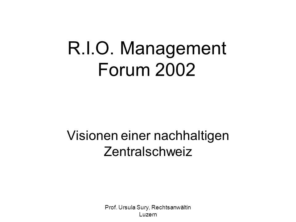 Prof. Ursula Sury, Rechtsanwältin Luzern R.I.O. Management Forum 2002 Visionen einer nachhaltigen Zentralschweiz
