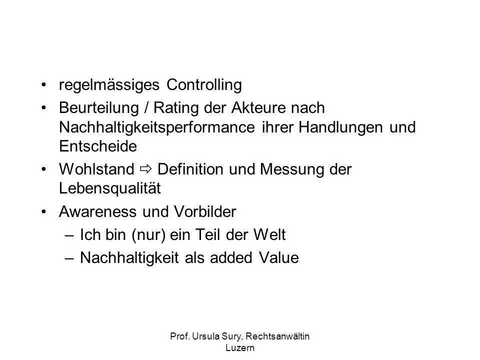 Prof. Ursula Sury, Rechtsanwältin Luzern regelmässiges Controlling Beurteilung / Rating der Akteure nach Nachhaltigkeitsperformance ihrer Handlungen u