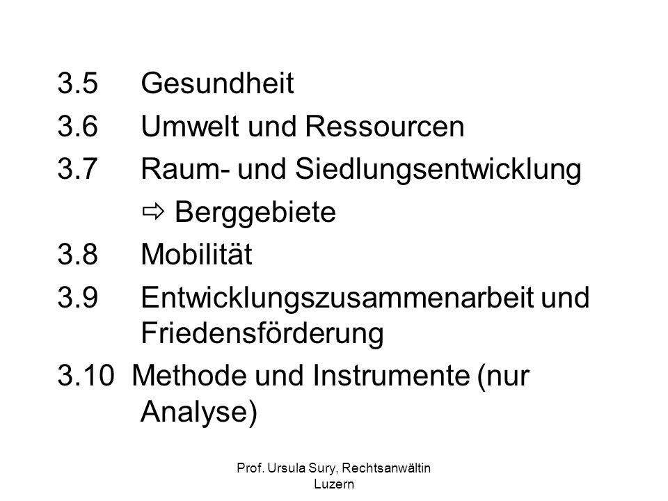 Prof. Ursula Sury, Rechtsanwältin Luzern 3.5 Gesundheit 3.6 Umwelt und Ressourcen 3.7 Raum- und Siedlungsentwicklung Berggebiete 3.8 Mobilität 3.9 Ent