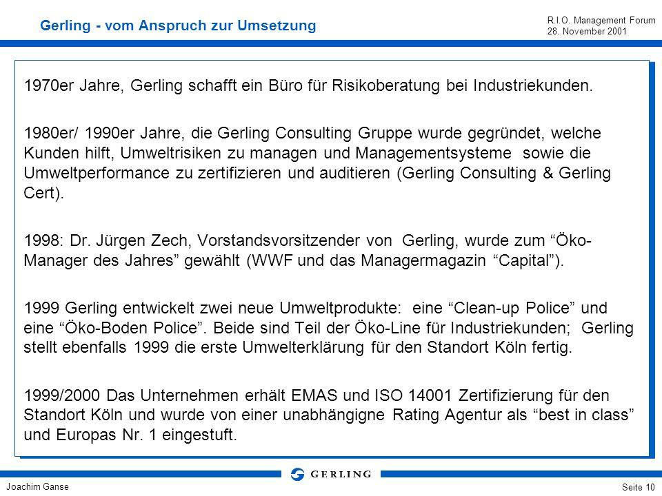 Joachim Ganse R.I.O. Management Forum 28. November 2001 Seite 9 Verhalten Achtung vor Mensch und Natur Der Grundsatz ver- sichern und sichern ist Ausd