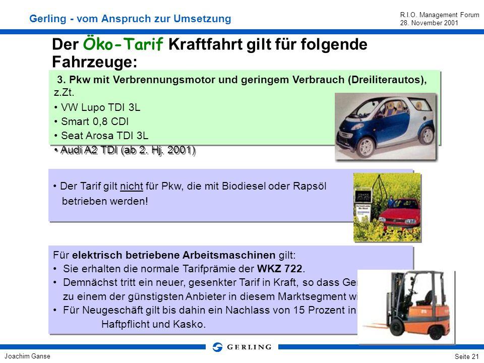 Joachim Ganse R.I.O. Management Forum 28. November 2001 Seite 20 Der Öko-Tarif Kraftfahrt gilt für folgende Fahrzeuge: 1. Pkw mit alternativen Antrieb