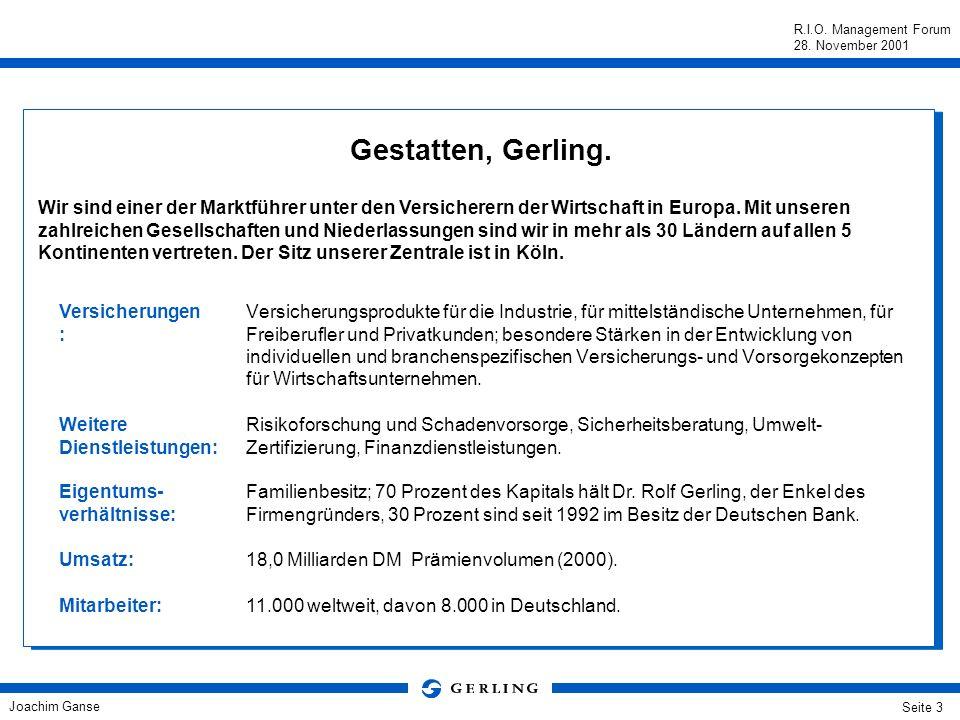 Joachim Ganse R.I.O. Management Forum 28. November 2001 Seite 2 Situationsanalyse Gerlings Fundamente für Nachhaltigkeit Vom Anspruch zur Umsetzung Ra