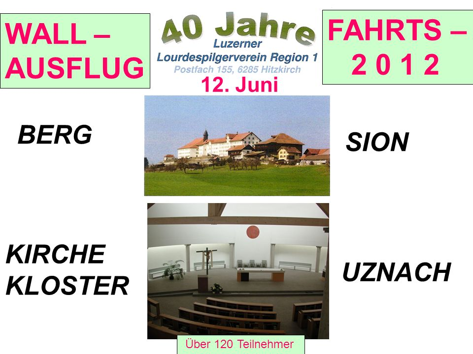 BERG SION KIRCHE KLOSTER UZNACH 12. Juni WALL – AUSFLUG FAHRTS – 2 0 1 2 Über 120 Teilnehmer