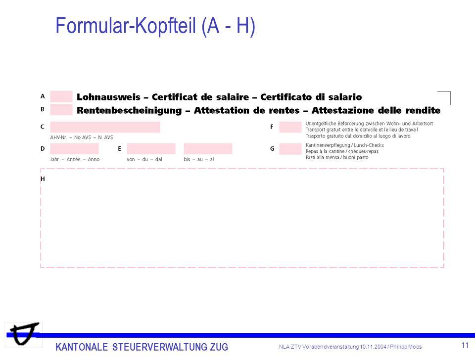 KANTONALE STEUERVERWALTUNG ZUG 11 NLA ZTV Vorabendveranstaltung 10.11.2004 / Philipp Moos Formular-Kopfteil (A - H)