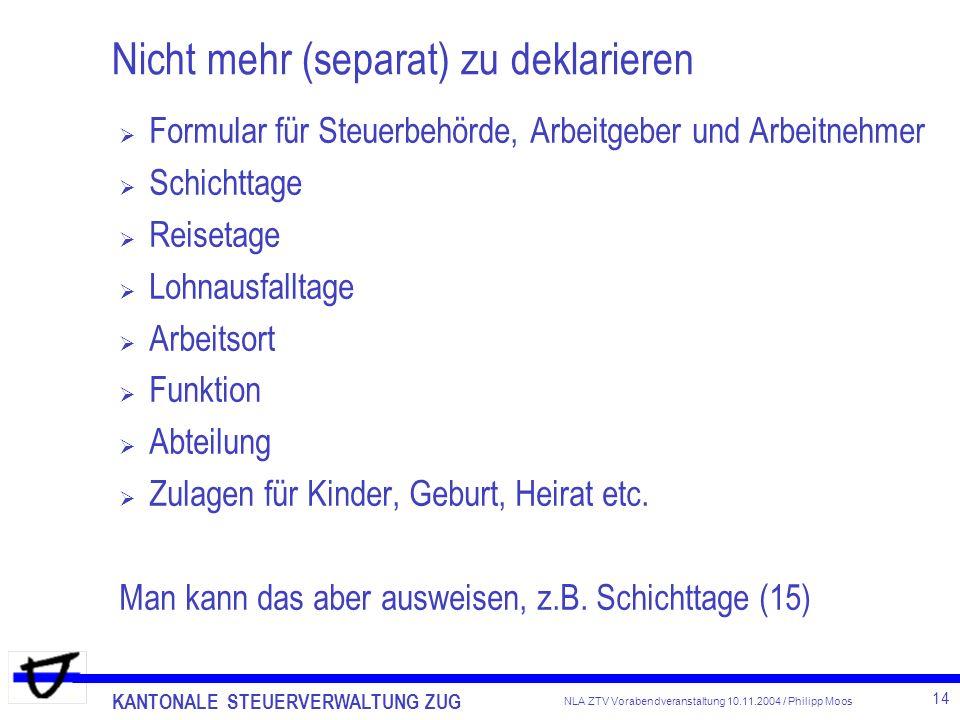 KANTONALE STEUERVERWALTUNG ZUG 14 NLA ZTV Vorabendveranstaltung 10.11.2004 / Philipp Moos Nicht mehr (separat) zu deklarieren Formular für Steuerbehör