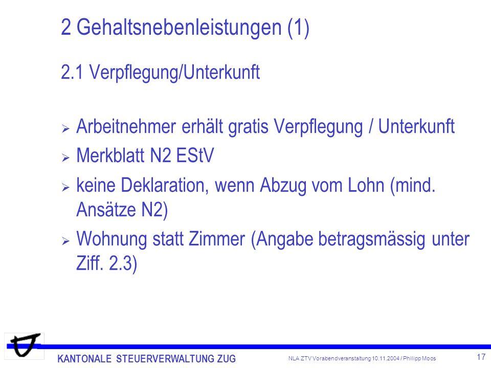 KANTONALE STEUERVERWALTUNG ZUG 17 NLA ZTV Vorabendveranstaltung 10.11.2004 / Philipp Moos 2 Gehaltsnebenleistungen (1 ) 2.1 Verpflegung/Unterkunft Arb