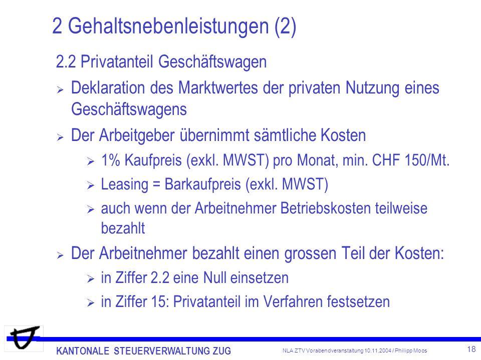 KANTONALE STEUERVERWALTUNG ZUG 18 NLA ZTV Vorabendveranstaltung 10.11.2004 / Philipp Moos 2 Gehaltsnebenleistungen (2) 2.2 Privatanteil Geschäftswagen