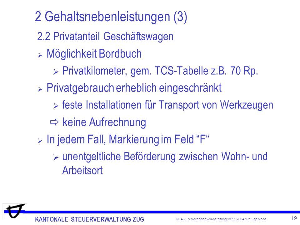 KANTONALE STEUERVERWALTUNG ZUG 19 NLA ZTV Vorabendveranstaltung 10.11.2004 / Philipp Moos 2 Gehaltsnebenleistungen (3) 2.2 Privatanteil Geschäftswagen