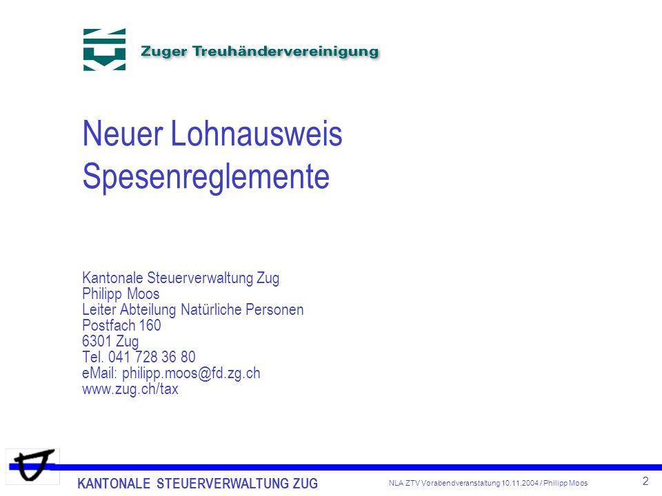 KANTONALE STEUERVERWALTUNG ZUG 2 NLA ZTV Vorabendveranstaltung 10.11.2004 / Philipp Moos Neuer Lohnausweis Spesenreglemente Kantonale Steuerverwaltung
