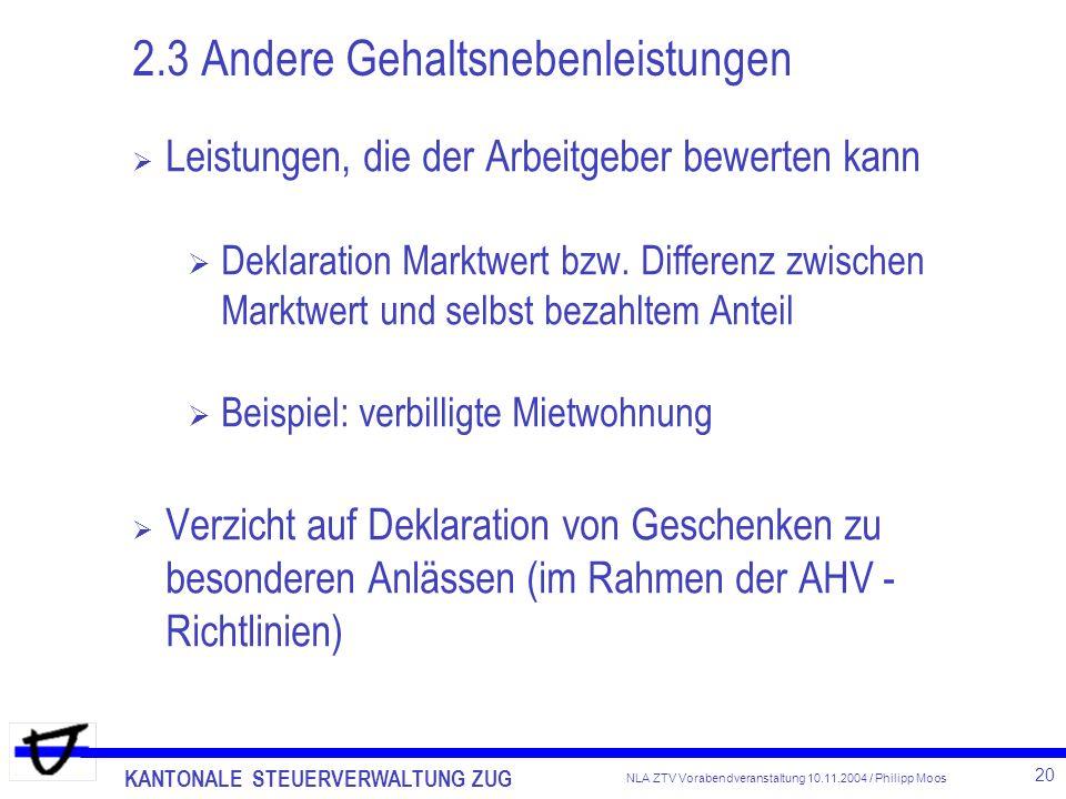 KANTONALE STEUERVERWALTUNG ZUG 20 NLA ZTV Vorabendveranstaltung 10.11.2004 / Philipp Moos 2.3 Andere Gehaltsnebenleistungen Leistungen, die der Arbeit
