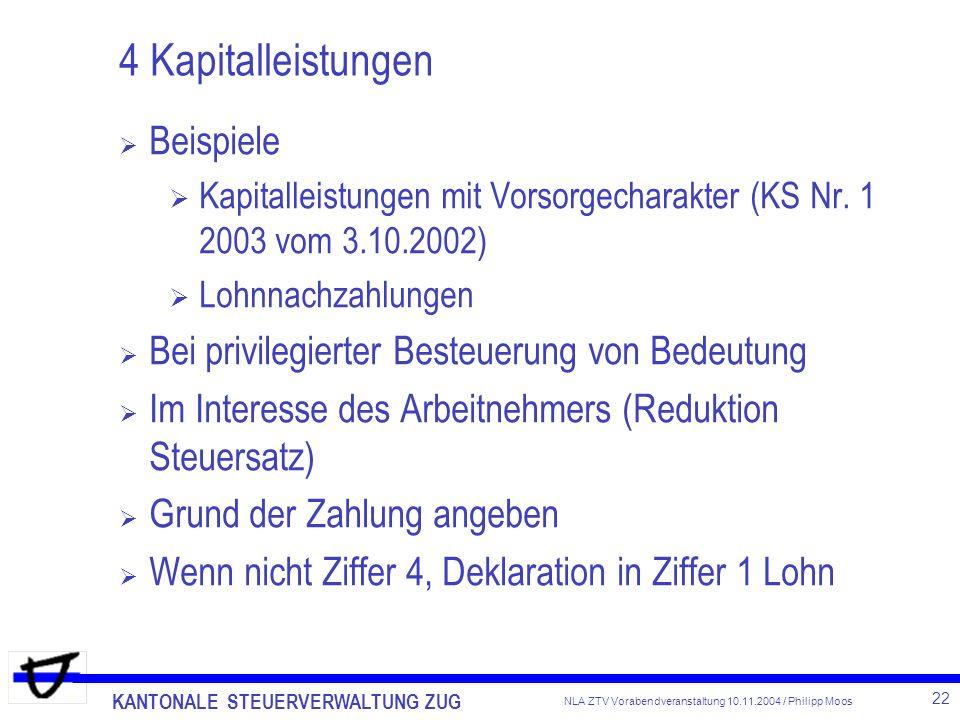 KANTONALE STEUERVERWALTUNG ZUG 22 NLA ZTV Vorabendveranstaltung 10.11.2004 / Philipp Moos 4 Kapitalleistungen Beispiele Kapitalleistungen mit Vorsorge