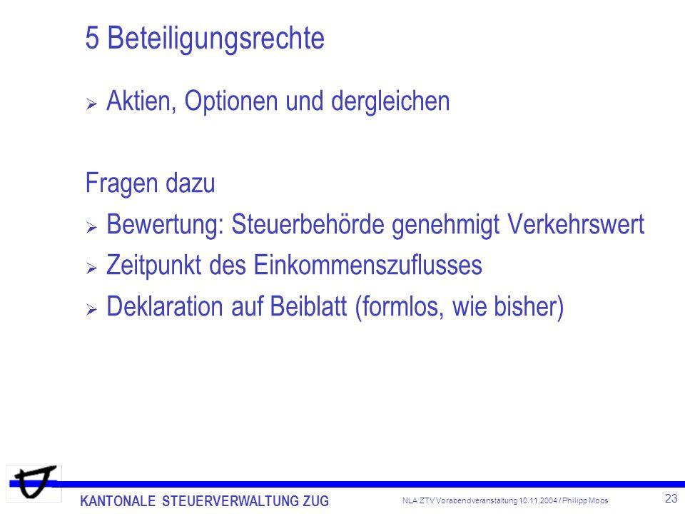 KANTONALE STEUERVERWALTUNG ZUG 23 NLA ZTV Vorabendveranstaltung 10.11.2004 / Philipp Moos 5 Beteiligungsrechte Aktien, Optionen und dergleichen Fragen