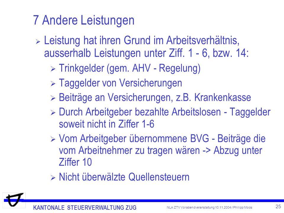 KANTONALE STEUERVERWALTUNG ZUG 25 NLA ZTV Vorabendveranstaltung 10.11.2004 / Philipp Moos 7 Andere Leistungen Leistung hat ihren Grund im Arbeitsverhä