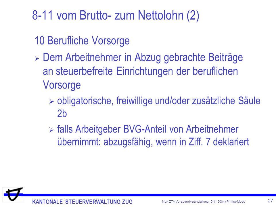 KANTONALE STEUERVERWALTUNG ZUG 27 NLA ZTV Vorabendveranstaltung 10.11.2004 / Philipp Moos 8-11 vom Brutto- zum Nettolohn (2) 10 Berufliche Vorsorge De