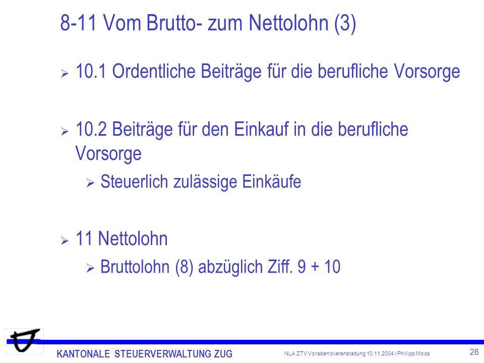 KANTONALE STEUERVERWALTUNG ZUG 28 NLA ZTV Vorabendveranstaltung 10.11.2004 / Philipp Moos 8-11 Vom Brutto- zum Nettolohn (3) 10.1 Ordentliche Beiträge