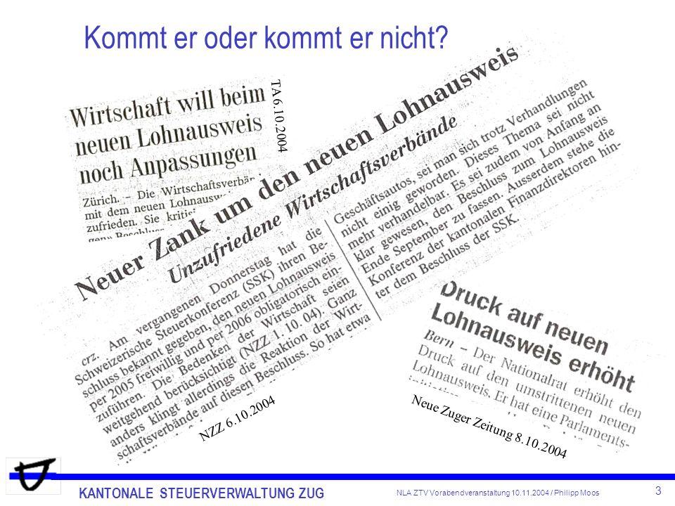 KANTONALE STEUERVERWALTUNG ZUG 3 NLA ZTV Vorabendveranstaltung 10.11.2004 / Philipp Moos Kommt er oder kommt er nicht? Neue Zuger Zeitung 8.10.2004 TA