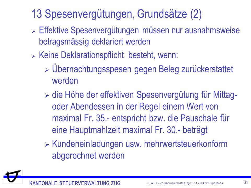 KANTONALE STEUERVERWALTUNG ZUG 31 NLA ZTV Vorabendveranstaltung 10.11.2004 / Philipp Moos 13 Spesenvergütungen, Grundsätze (2) Effektive Spesenvergütu
