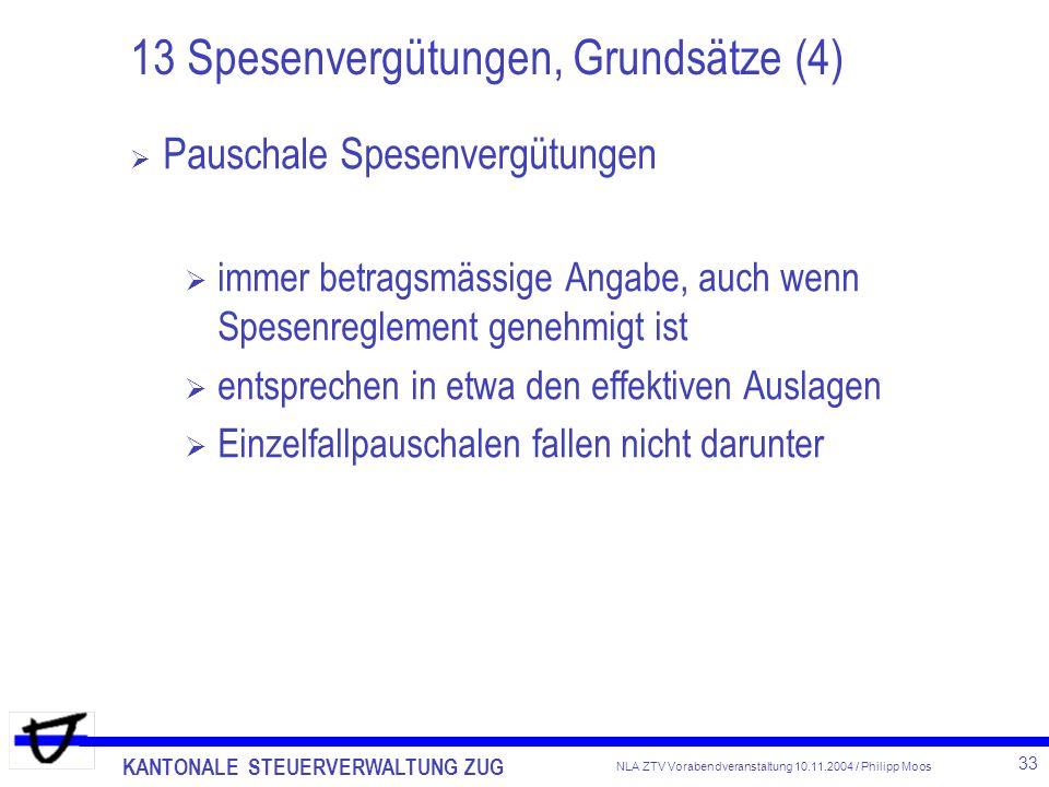 KANTONALE STEUERVERWALTUNG ZUG 33 NLA ZTV Vorabendveranstaltung 10.11.2004 / Philipp Moos 13 Spesenvergütungen, Grundsätze (4) Pauschale Spesenvergütu