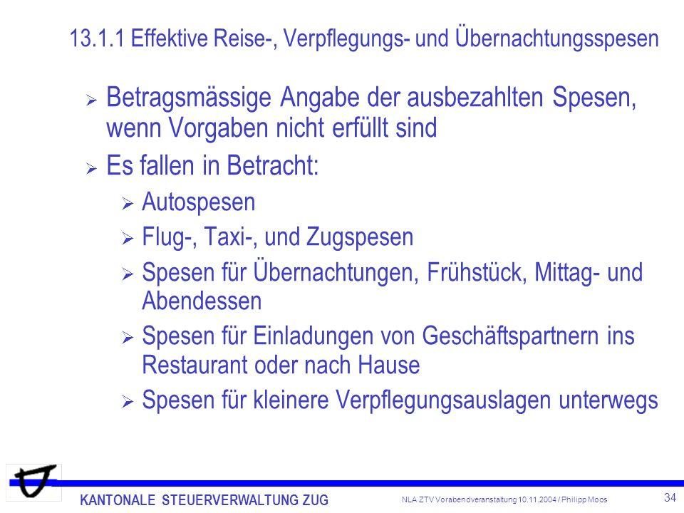 KANTONALE STEUERVERWALTUNG ZUG 34 NLA ZTV Vorabendveranstaltung 10.11.2004 / Philipp Moos 13.1.1 Effektive Reise-, Verpflegungs- und Übernachtungsspes