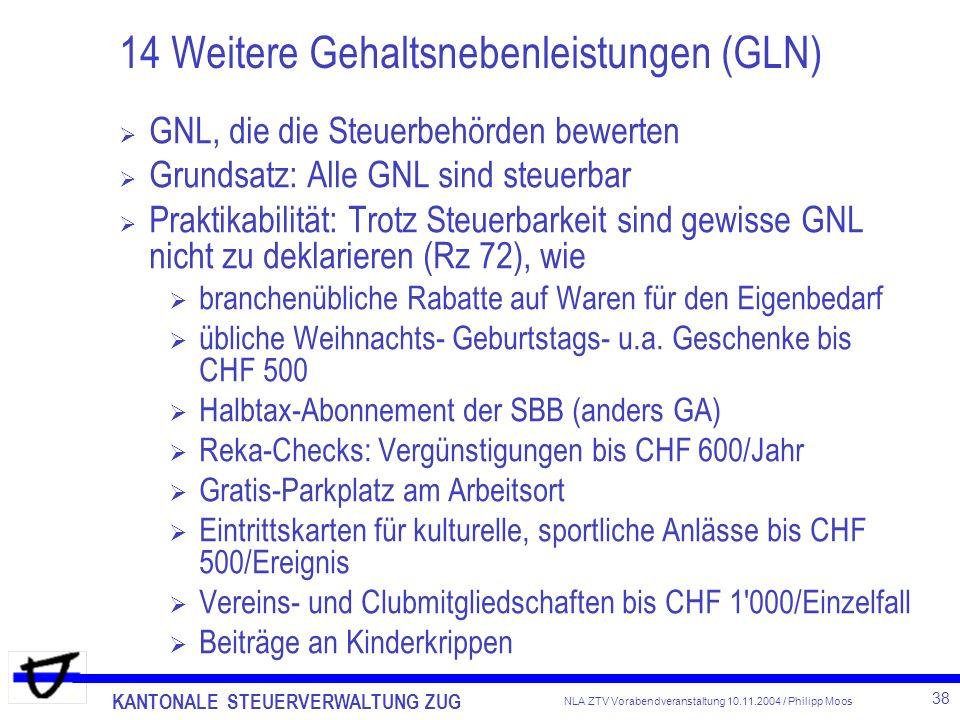 KANTONALE STEUERVERWALTUNG ZUG 38 NLA ZTV Vorabendveranstaltung 10.11.2004 / Philipp Moos 14 Weitere Gehaltsnebenleistungen (GLN) GNL, die die Steuerb