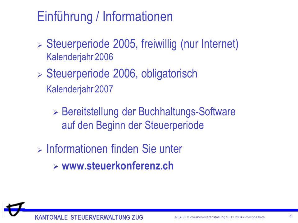 KANTONALE STEUERVERWALTUNG ZUG 4 NLA ZTV Vorabendveranstaltung 10.11.2004 / Philipp Moos Einführung / Informationen Steuerperiode 2005, freiwillig (nu