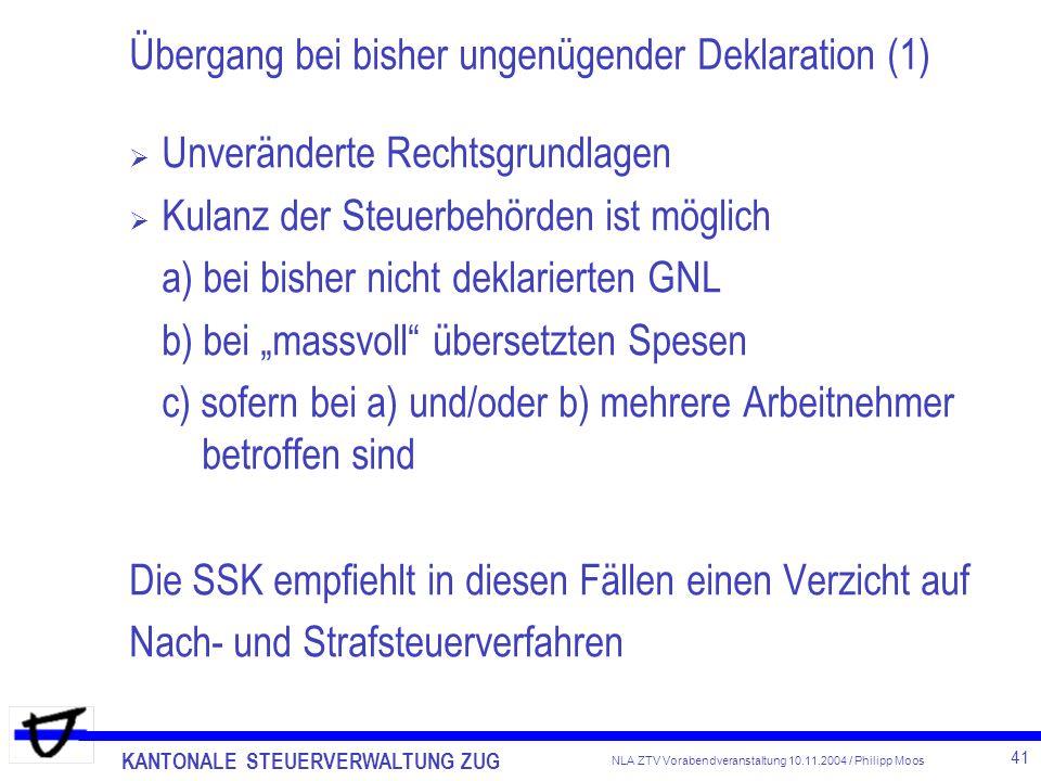 KANTONALE STEUERVERWALTUNG ZUG 41 NLA ZTV Vorabendveranstaltung 10.11.2004 / Philipp Moos Übergang bei bisher ungenügender Deklaration (1) Unverändert