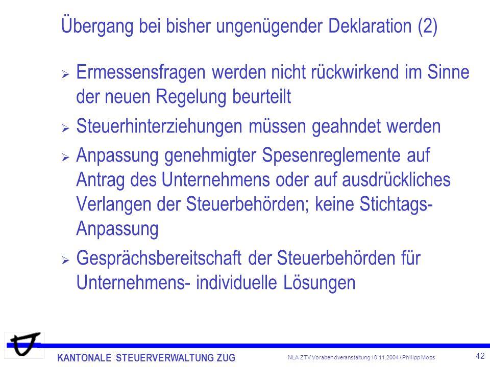 KANTONALE STEUERVERWALTUNG ZUG 42 NLA ZTV Vorabendveranstaltung 10.11.2004 / Philipp Moos Übergang bei bisher ungenügender Deklaration (2) Ermessensfr