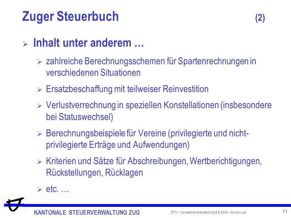 KANTONALE STEUERVERWALTUNG ZUG 11 ZTV - Vorabendveranstaltung 5.5.2004 - Guido Jud Inhalt unter anderem … zahlreiche Berechnungsschemen für Spartenrec