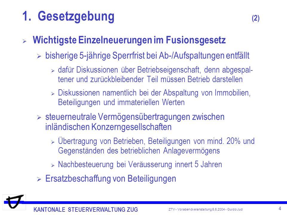KANTONALE STEUERVERWALTUNG ZUG 4 ZTV - Vorabendveranstaltung 5.5.2004 - Guido Jud Wichtigste Einzelneuerungen im Fusionsgesetz bisherige 5-jährige Spe