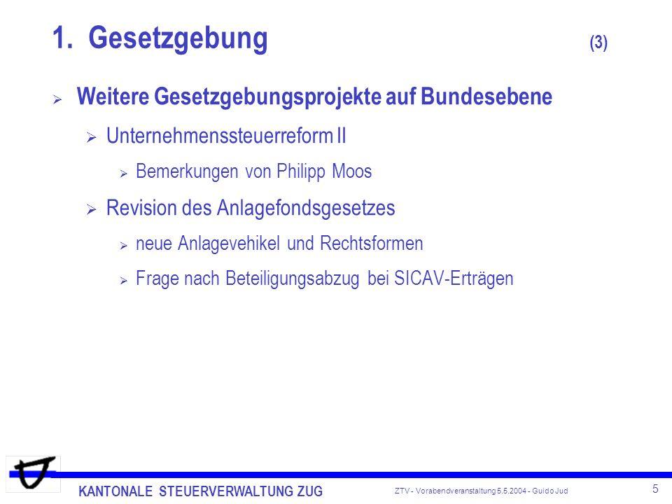 KANTONALE STEUERVERWALTUNG ZUG 5 ZTV - Vorabendveranstaltung 5.5.2004 - Guido Jud Weitere Gesetzgebungsprojekte auf Bundesebene Unternehmenssteuerrefo