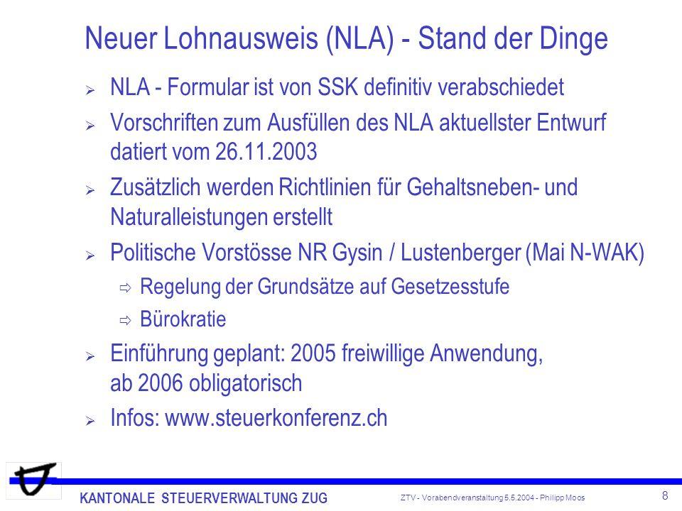 KANTONALE STEUERVERWALTUNG ZUG 8 ZTV - Vorabendveranstaltung 5.5.2004 - Philipp Moos Neuer Lohnausweis (NLA) - Stand der Dinge NLA - Formular ist von
