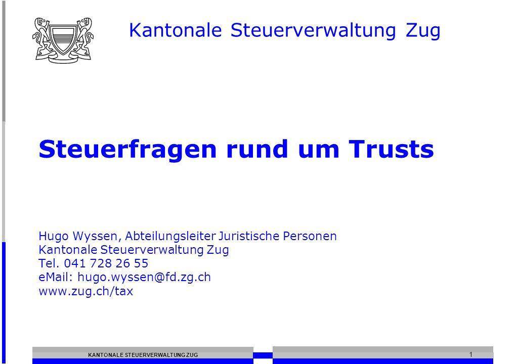 KANTONALE STEUERVERWALTUNG ZUG 1 Steuerfragen rund um Trusts Hugo Wyssen, Abteilungsleiter Juristische Personen Kantonale Steuerverwaltung Zug Tel.