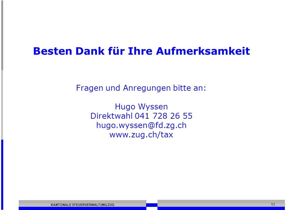 KANTONALE STEUERVERWALTUNG ZUG 11 Besten Dank für Ihre Aufmerksamkeit Fragen und Anregungen bitte an: Hugo Wyssen Direktwahl 041 728 26 55 hugo.wyssen@fd.zg.ch www.zug.ch/tax