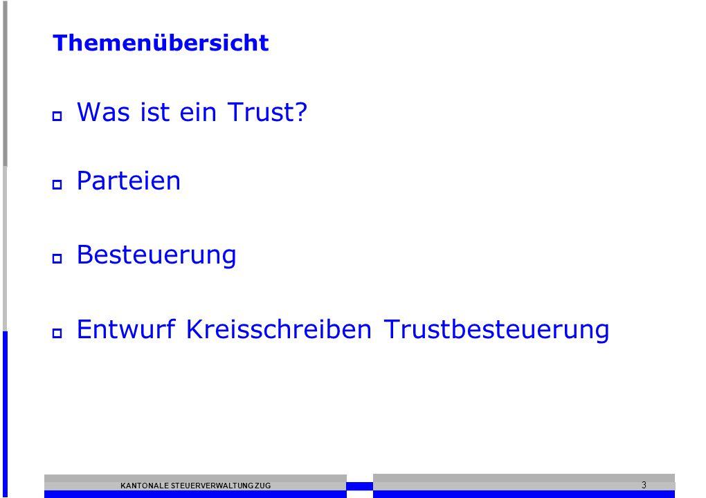 KANTONALE STEUERVERWALTUNG ZUG 3 Themenübersicht Was ist ein Trust.