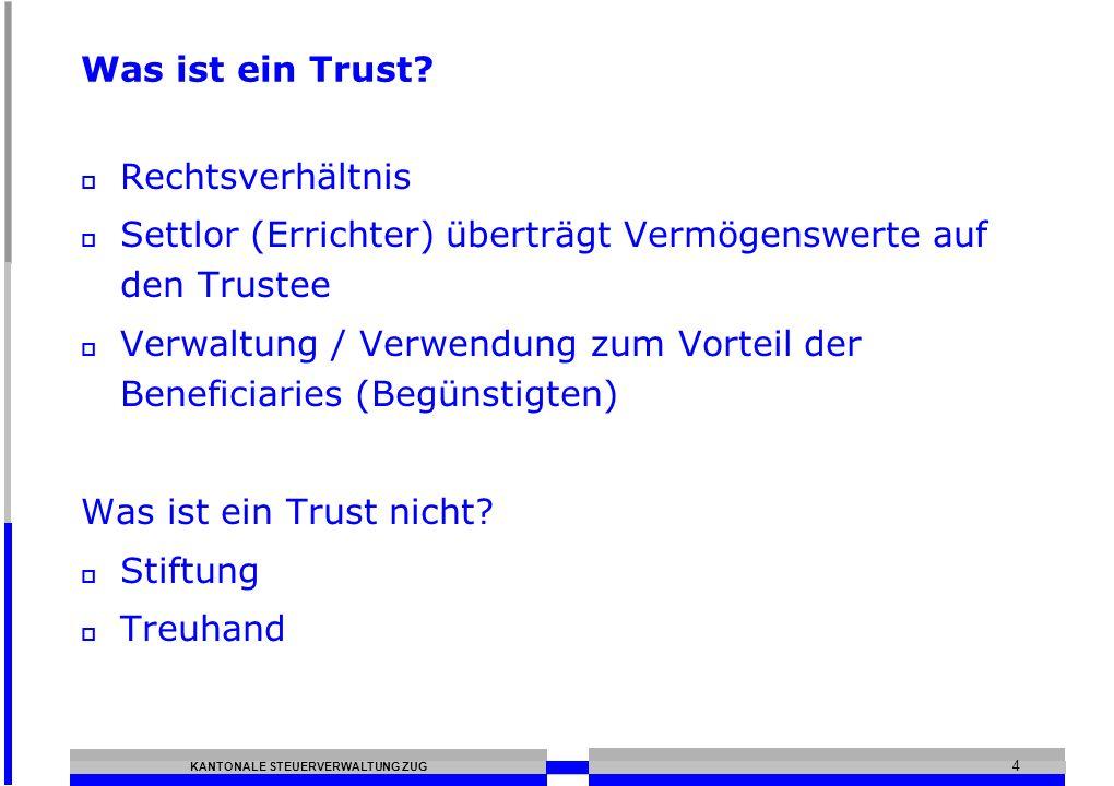 KANTONALE STEUERVERWALTUNG ZUG 4 Was ist ein Trust.