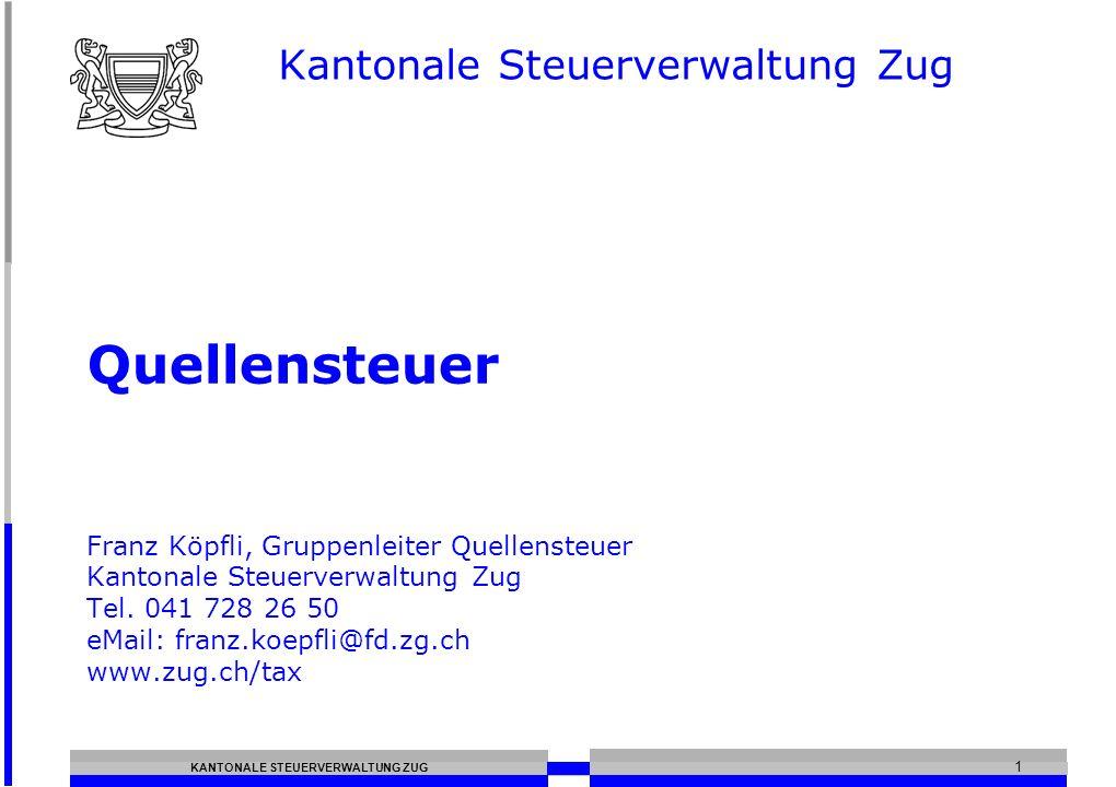 KANTONALE STEUERVERWALTUNG ZUG 1 Quellensteuer Franz Köpfli, Gruppenleiter Quellensteuer Kantonale Steuerverwaltung Zug Tel.