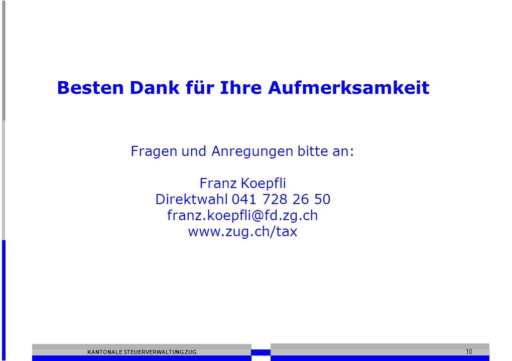 KANTONALE STEUERVERWALTUNG ZUG 10 Besten Dank für Ihre Aufmerksamkeit Fragen und Anregungen bitte an: Franz Koepfli Direktwahl 041 728 26 50 franz.koepfli@fd.zg.ch www.zug.ch/tax