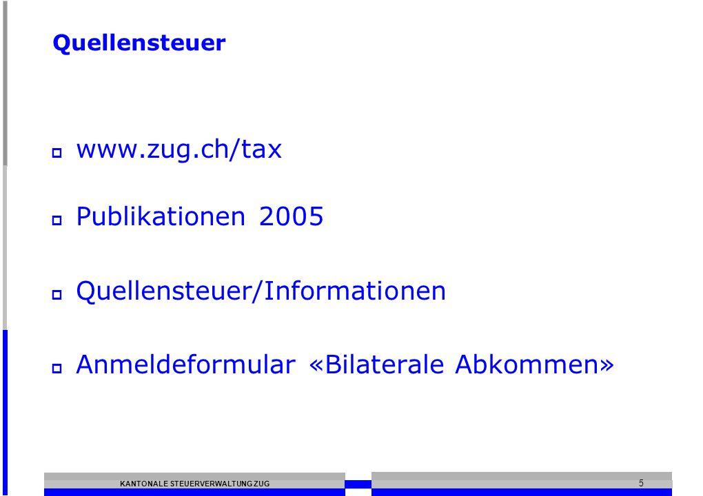 KANTONALE STEUERVERWALTUNG ZUG 5 Quellensteuer www.zug.ch/tax Publikationen 2005 Quellensteuer/Informationen Anmeldeformular «Bilaterale Abkommen»