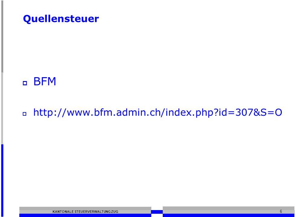 KANTONALE STEUERVERWALTUNG ZUG 6 Quellensteuer BFM http://www.bfm.admin.ch/index.php?id=307&S=O