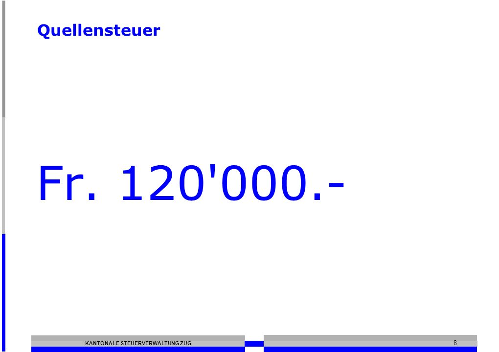 KANTONALE STEUERVERWALTUNG ZUG 8 Quellensteuer Fr. 120 000.-